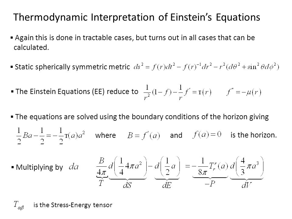 Thermodynamic Interpretation of Einsteins Equations Again this is done in tractable cases, but turns out in all cases that can be calculated.