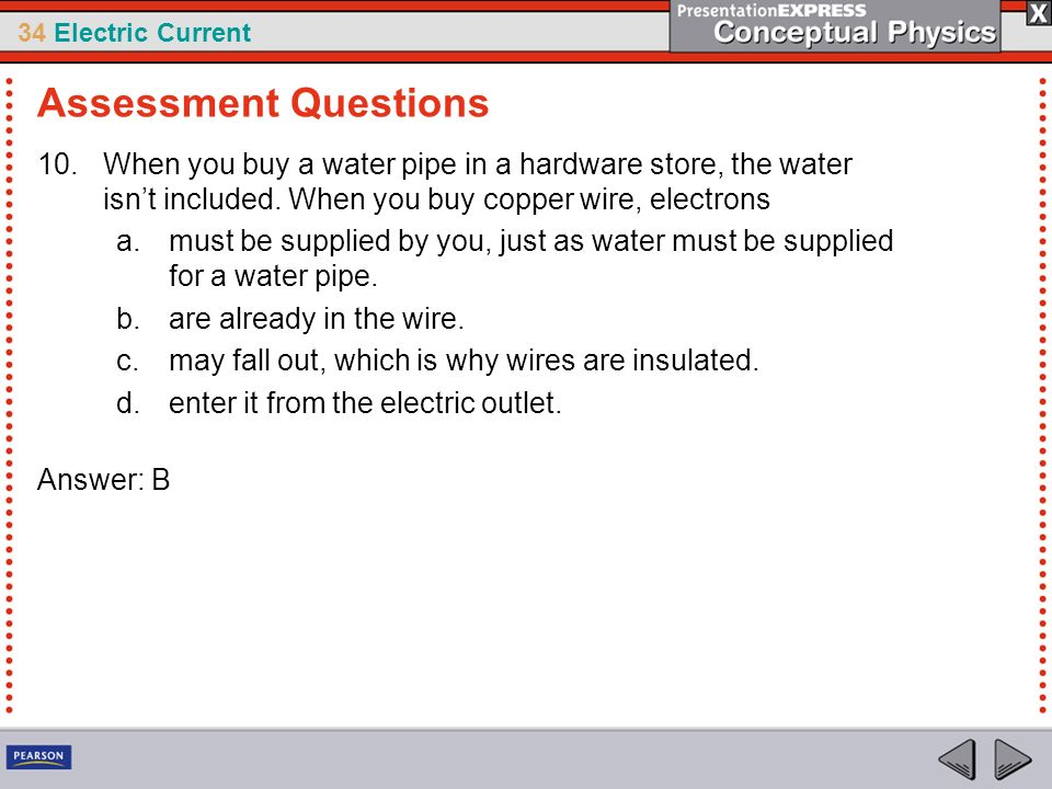 34 Electric Current 10.When you buy a water pipe in a hardware store, the water isnt included. When you buy copper wire, electrons a.must be supplied