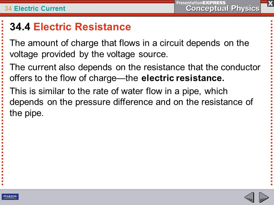 34 Electric Current The amount of charge that flows in a circuit depends on the voltage provided by the voltage source. The current also depends on th