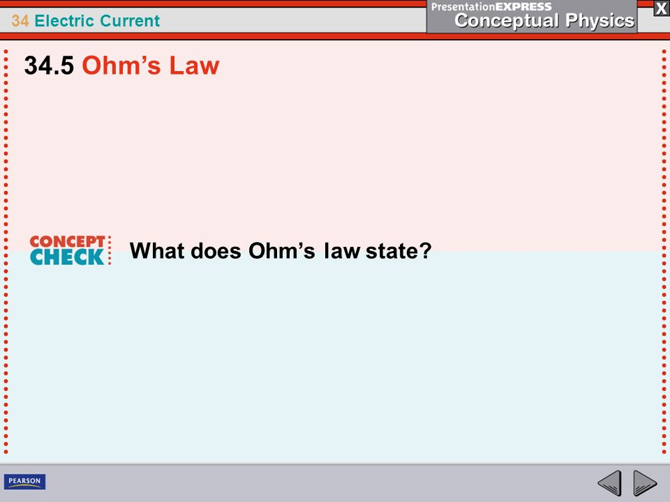 34 Electric Current What does Ohms law state? 34.5 Ohms Law