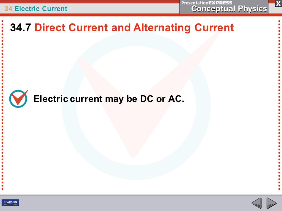 34 Electric Current Electric current may be DC or AC. 34.7 Direct Current and Alternating Current