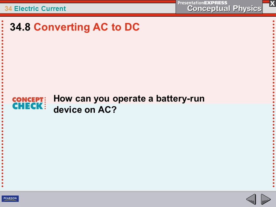34 Electric Current How can you operate a battery-run device on AC? 34.8 Converting AC to DC