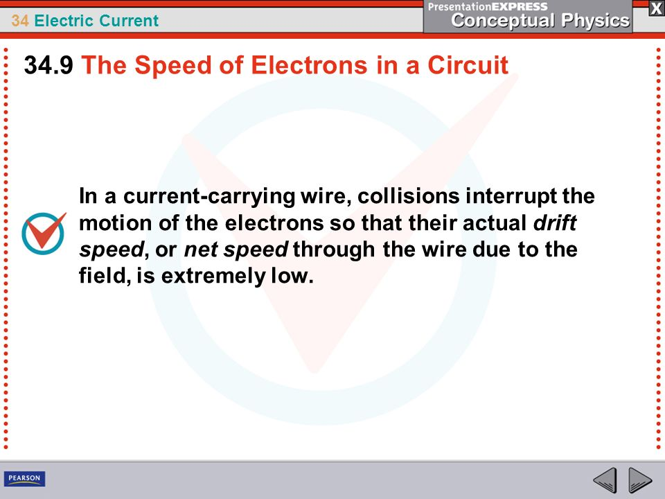 34 Electric Current In a current-carrying wire, collisions interrupt the motion of the electrons so that their actual drift speed, or net speed throug