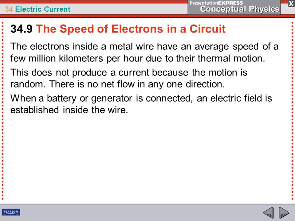 34 Electric Current The electrons inside a metal wire have an average speed of a few million kilometers per hour due to their thermal motion. This doe