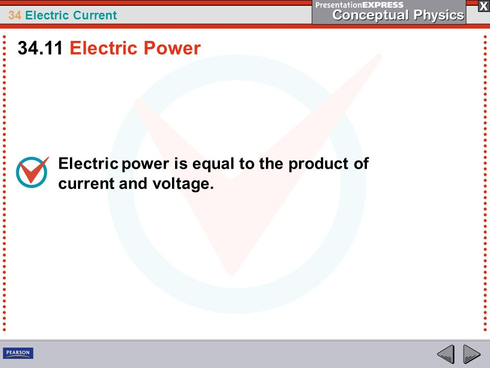 34 Electric Current Electric power is equal to the product of current and voltage. 34.11 Electric Power