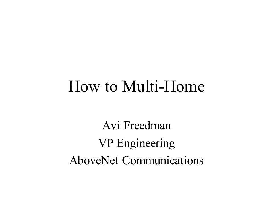 How to Multi-Home Avi Freedman VP Engineering AboveNet Communications