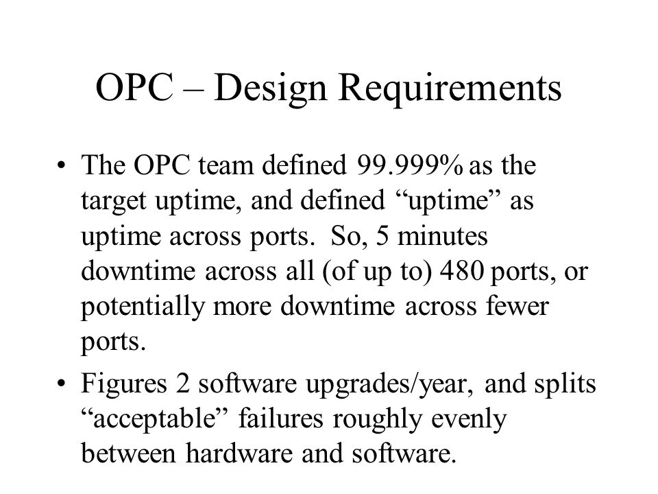 OPC – Design Requirements The OPC team defined 99.999% as the target uptime, and defined uptime as uptime across ports.