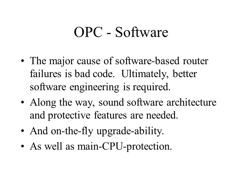 OPC - Software The major cause of software-based router failures is bad code. Ultimately, better software engineering is required. Along the way, soun