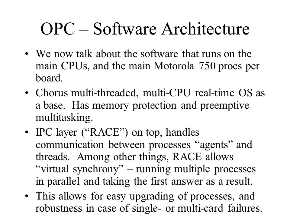OPC – Software Architecture We now talk about the software that runs on the main CPUs, and the main Motorola 750 procs per board. Chorus multi-threade