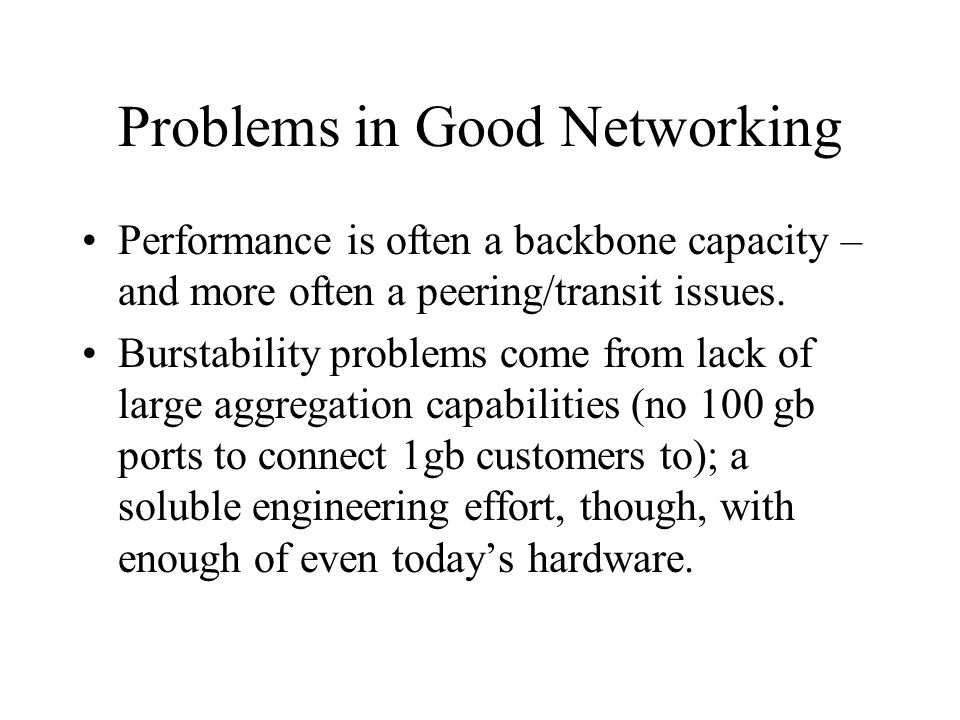 Problems in Good Networking Performance is often a backbone capacity – and more often a peering/transit issues.