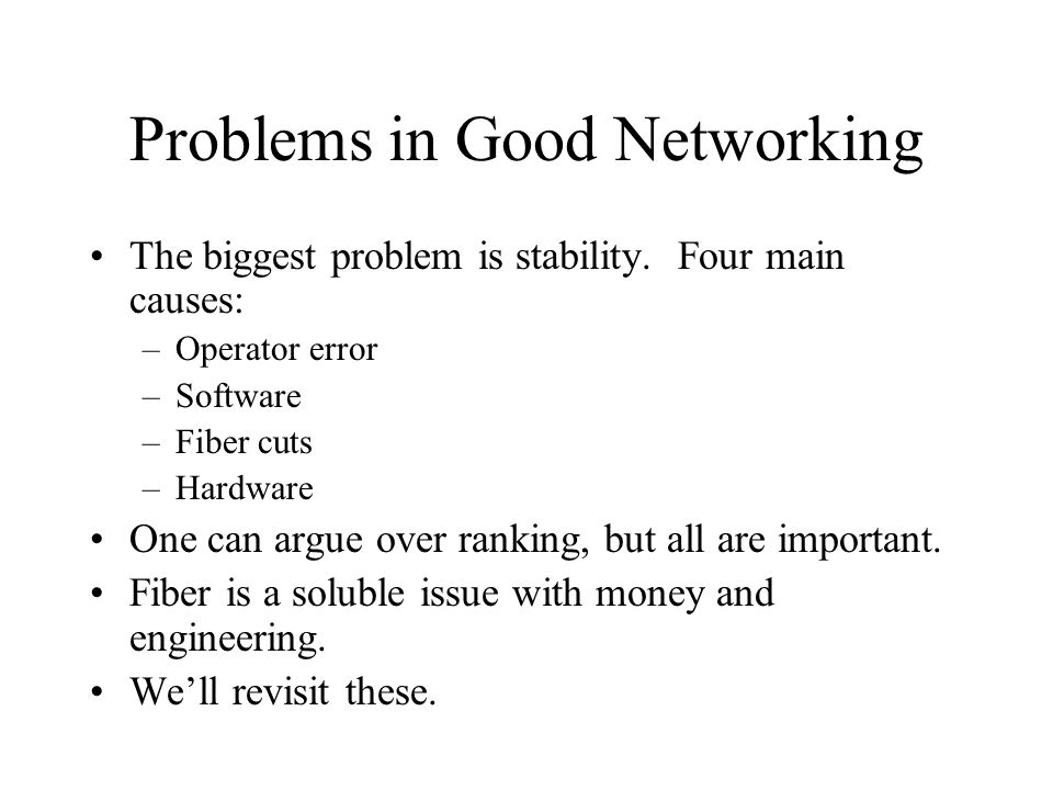 Problems in Good Networking The biggest problem is stability.