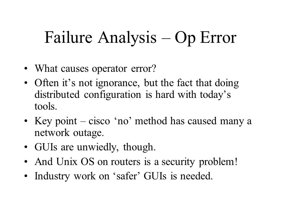 Failure Analysis – Op Error What causes operator error? Often its not ignorance, but the fact that doing distributed configuration is hard with todays