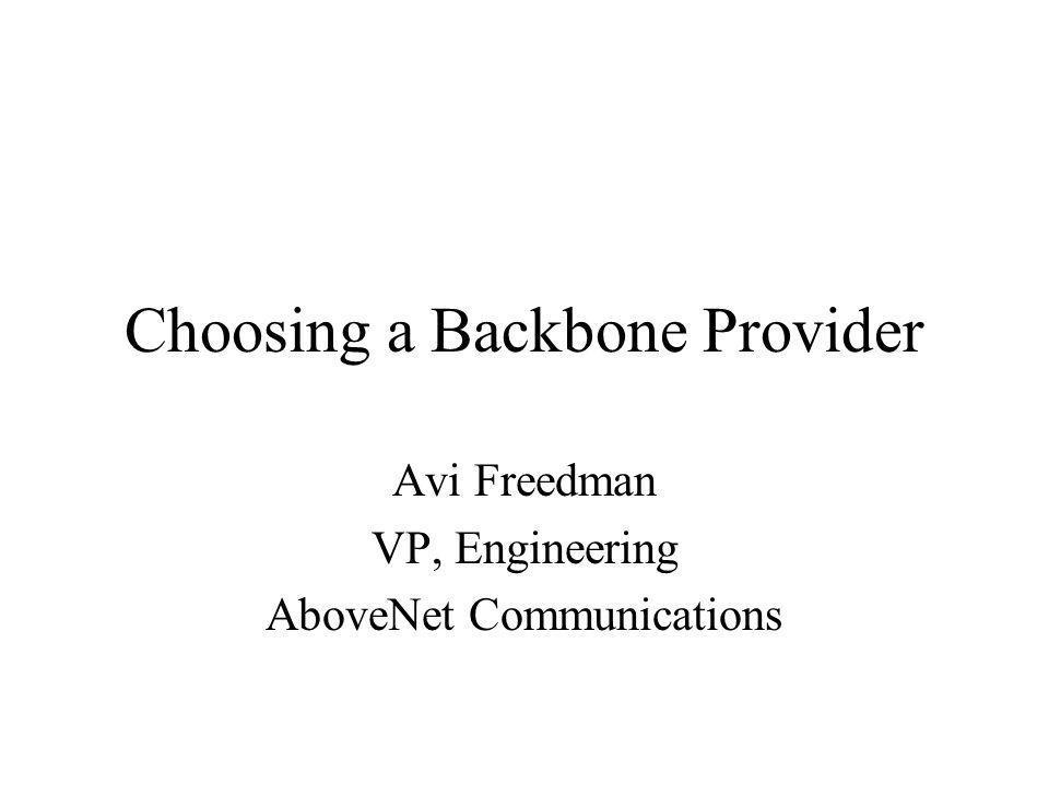 Choosing a Backbone Provider Avi Freedman VP, Engineering AboveNet Communications