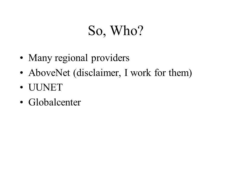 So, Who Many regional providers AboveNet (disclaimer, I work for them) UUNET Globalcenter