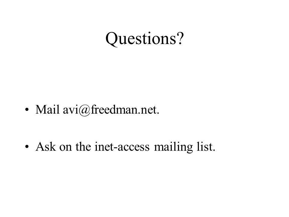 Questions Mail avi@freedman.net. Ask on the inet-access mailing list.