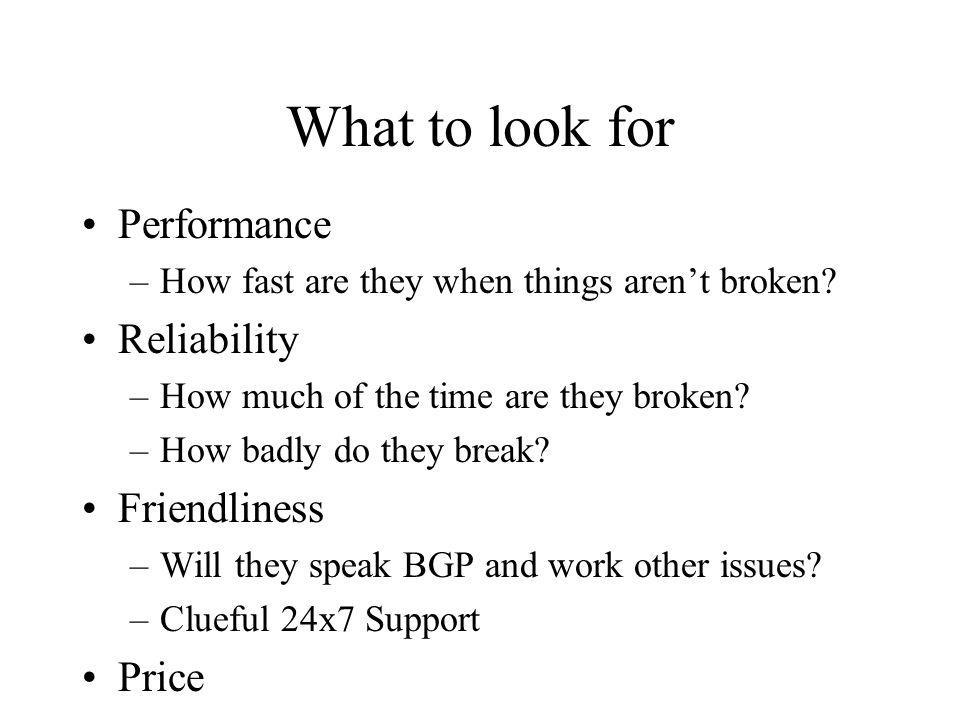 What to look for Performance –How fast are they when things arent broken.