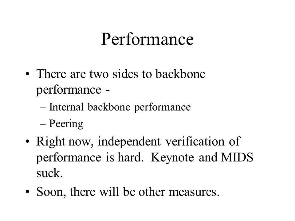 Performance There are two sides to backbone performance - –Internal backbone performance –Peering Right now, independent verification of performance i