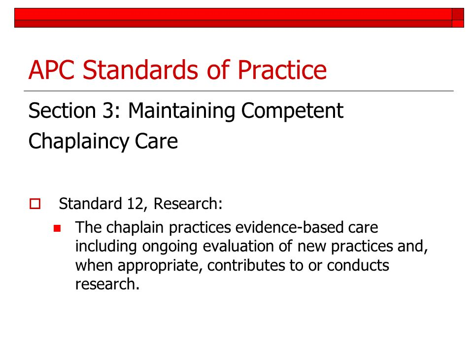 APC Standards of Practice Section 3: Maintaining Competent Chaplaincy Care Standard 12, Research: The chaplain practices evidence-based care including