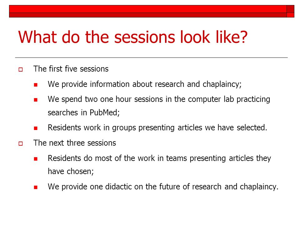 What do the sessions look like? The first five sessions We provide information about research and chaplaincy; We spend two one hour sessions in the co