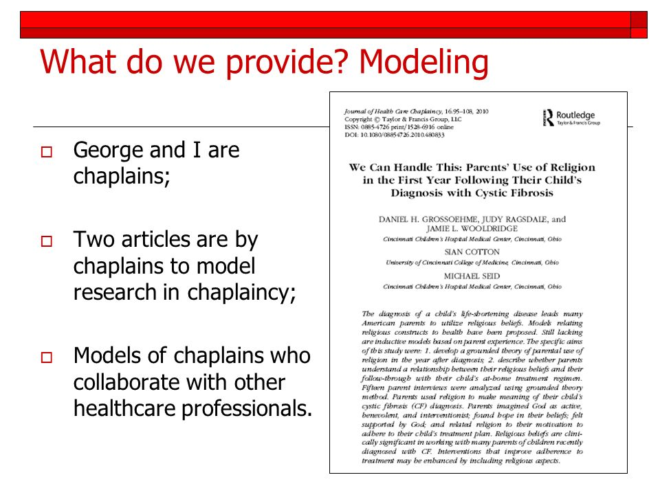 What do we provide? Modeling George and I are chaplains; Two articles are by chaplains to model research in chaplaincy; Models of chaplains who collab