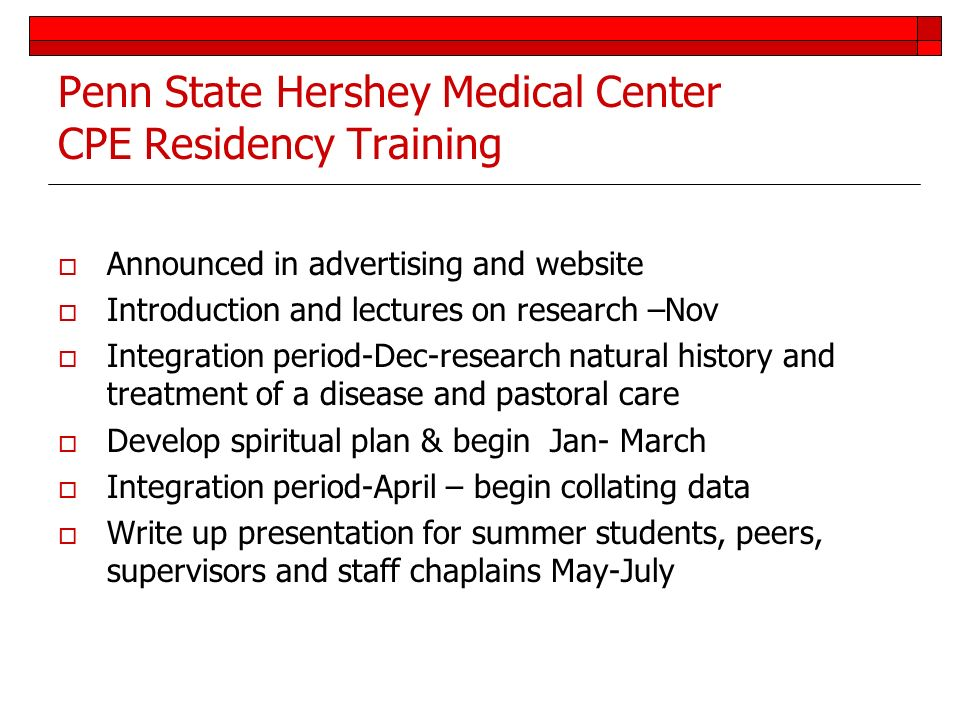 Penn State Hershey Medical Center CPE Residency Training Announced in advertising and website Introduction and lectures on research –Nov Integration p