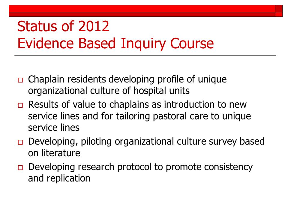 Status of 2012 Evidence Based Inquiry Course Chaplain residents developing profile of unique organizational culture of hospital units Results of value