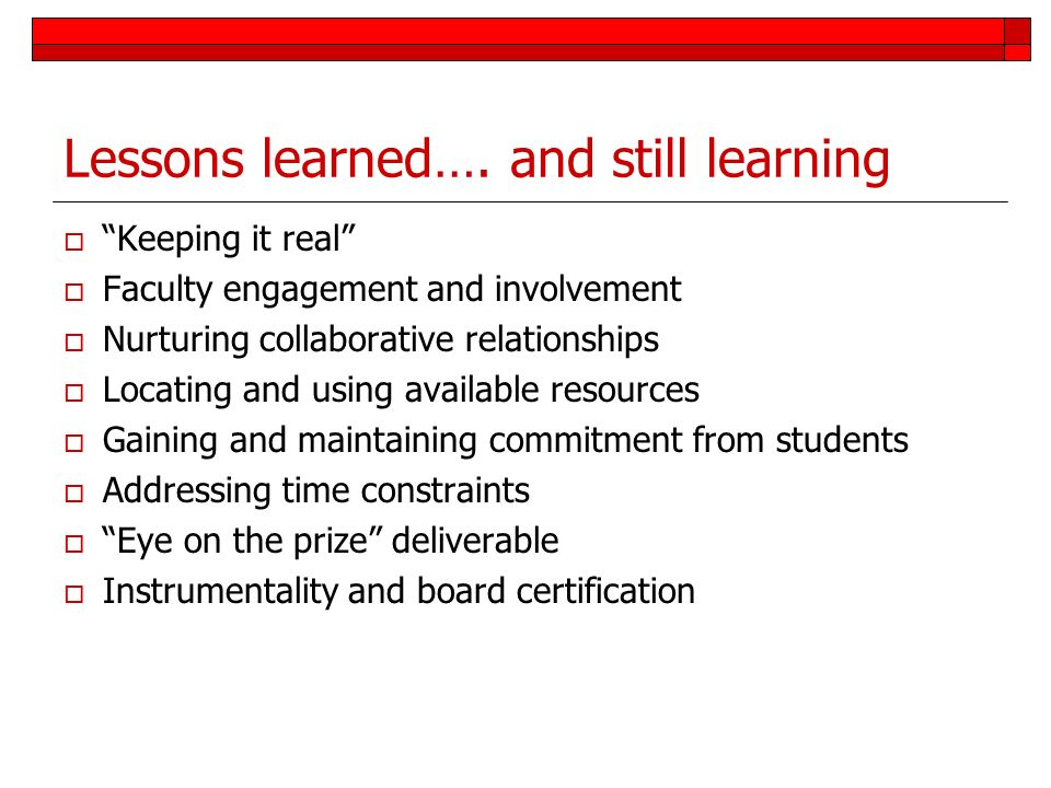 Lessons learned…. and still learning Keeping it real Faculty engagement and involvement Nurturing collaborative relationships Locating and using avail
