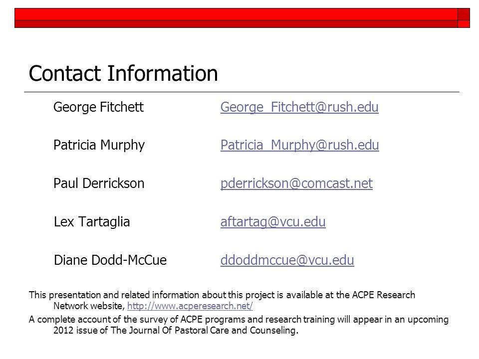 Contact Information George Fitchett George_Fitchett@rush.eduGeorge_Fitchett@rush.edu Patricia MurphyPatricia_Murphy@rush.eduPatricia_Murphy@rush.edu P