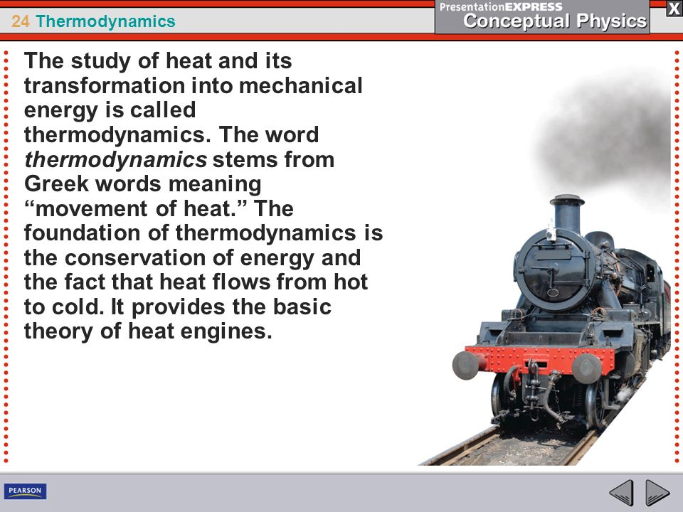 24 Thermodynamics The study of heat and its transformation into mechanical energy is called thermodynamics. The word thermodynamics stems from Greek w