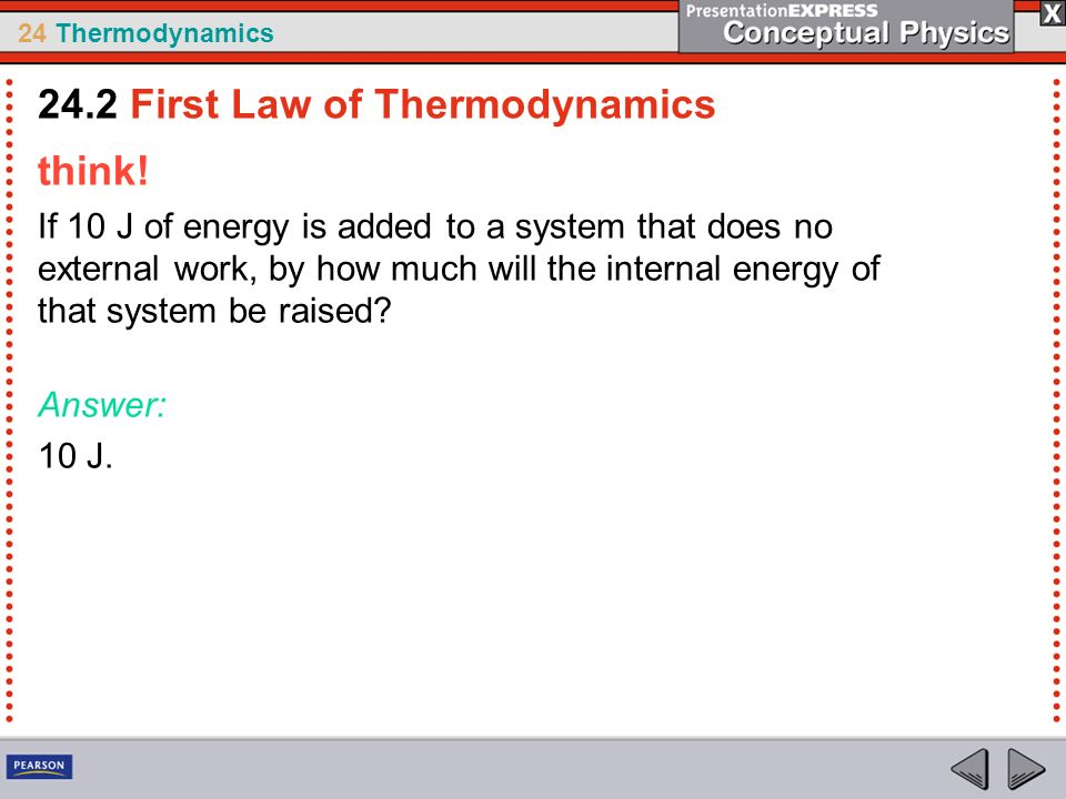 24 Thermodynamics think! If 10 J of energy is added to a system that does no external work, by how much will the internal energy of that system be rai