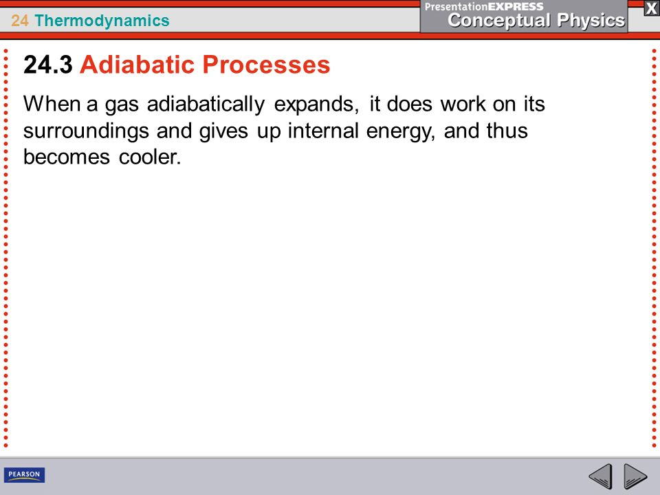 24 Thermodynamics When a gas adiabatically expands, it does work on its surroundings and gives up internal energy, and thus becomes cooler. 24.3 Adiab