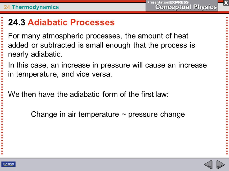 24 Thermodynamics For many atmospheric processes, the amount of heat added or subtracted is small enough that the process is nearly adiabatic. In this