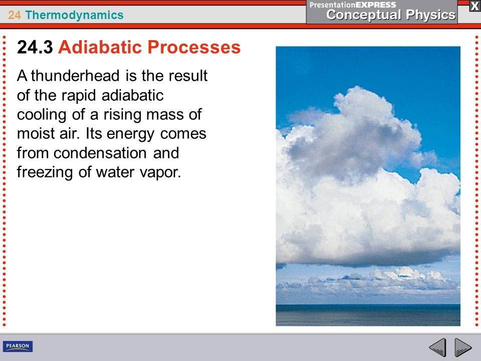 24 Thermodynamics A thunderhead is the result of the rapid adiabatic cooling of a rising mass of moist air. Its energy comes from condensation and fre