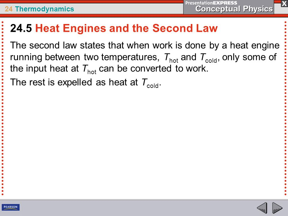 24 Thermodynamics The second law states that when work is done by a heat engine running between two temperatures, T hot and T cold, only some of the i