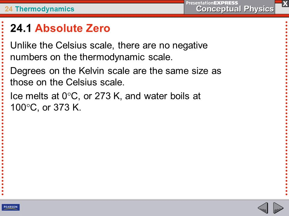 24 Thermodynamics Unlike the Celsius scale, there are no negative numbers on the thermodynamic scale. Degrees on the Kelvin scale are the same size as
