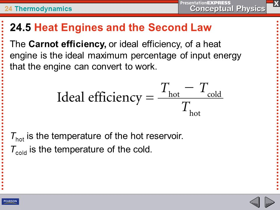 24 Thermodynamics The Carnot efficiency, or ideal efficiency, of a heat engine is the ideal maximum percentage of input energy that the engine can con