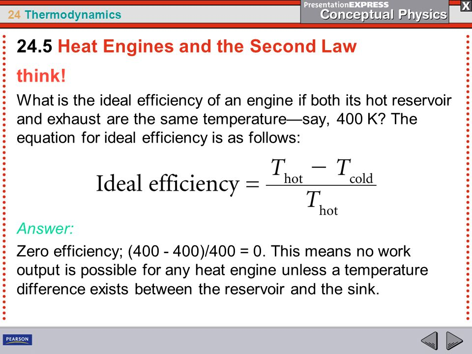 24 Thermodynamics think! What is the ideal efficiency of an engine if both its hot reservoir and exhaust are the same temperaturesay, 400 K? The equat