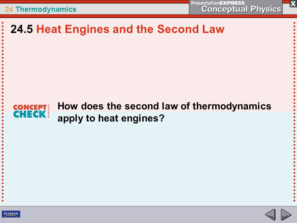 24 Thermodynamics How does the second law of thermodynamics apply to heat engines? 24.5 Heat Engines and the Second Law
