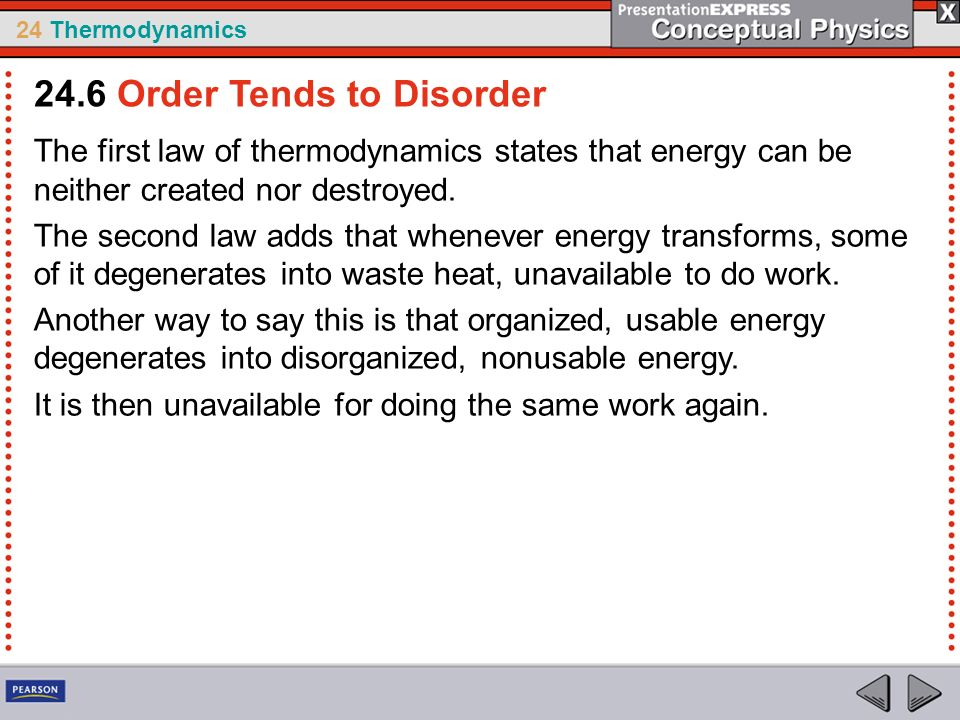 24 Thermodynamics The first law of thermodynamics states that energy can be neither created nor destroyed. The second law adds that whenever energy tr