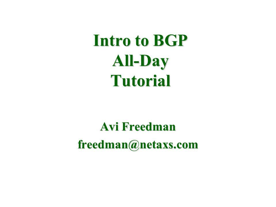 Intro to BGP All-Day Tutorial Avi Freedman freedman@netaxs.com
