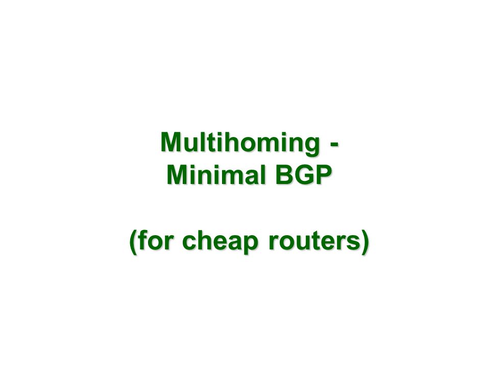 Multihoming - Minimal BGP (for cheap routers)