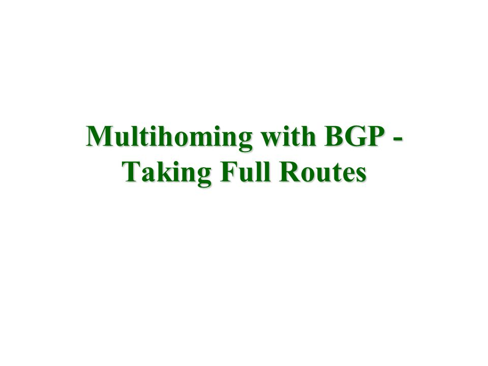 Multihoming with BGP - Taking Full Routes