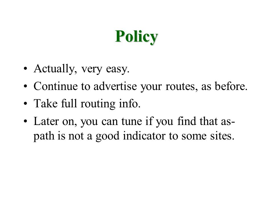 Policy Actually, very easy. Continue to advertise your routes, as before. Take full routing info. Later on, you can tune if you find that as- path is