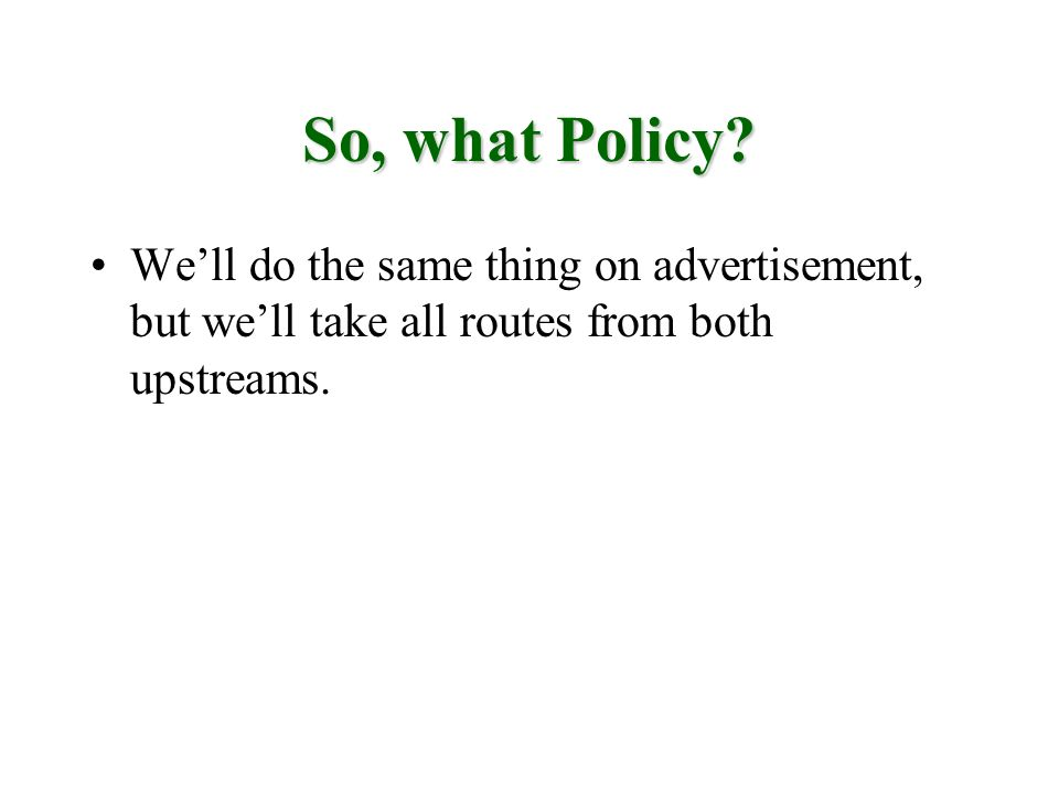 So, what Policy? Well do the same thing on advertisement, but well take all routes from both upstreams.