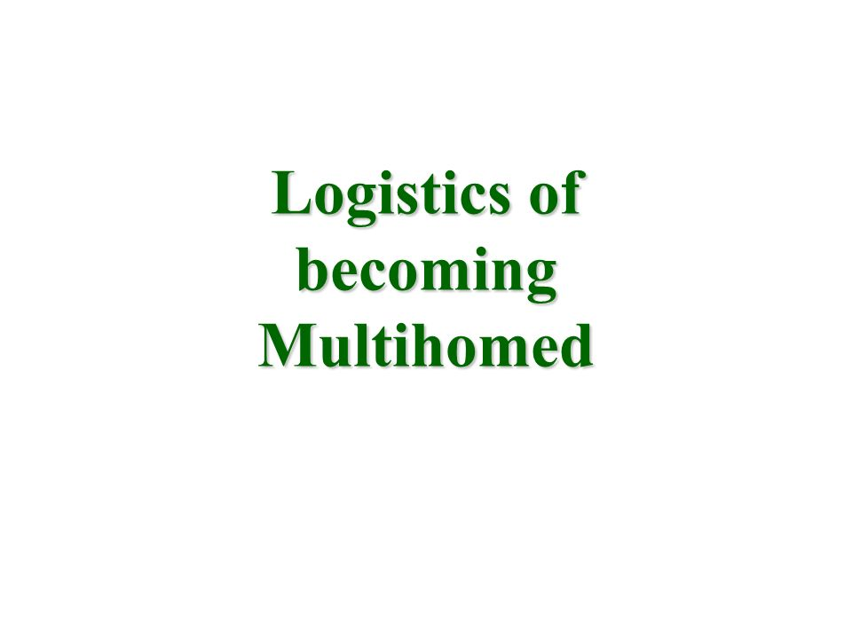 Logistics of becoming Multihomed