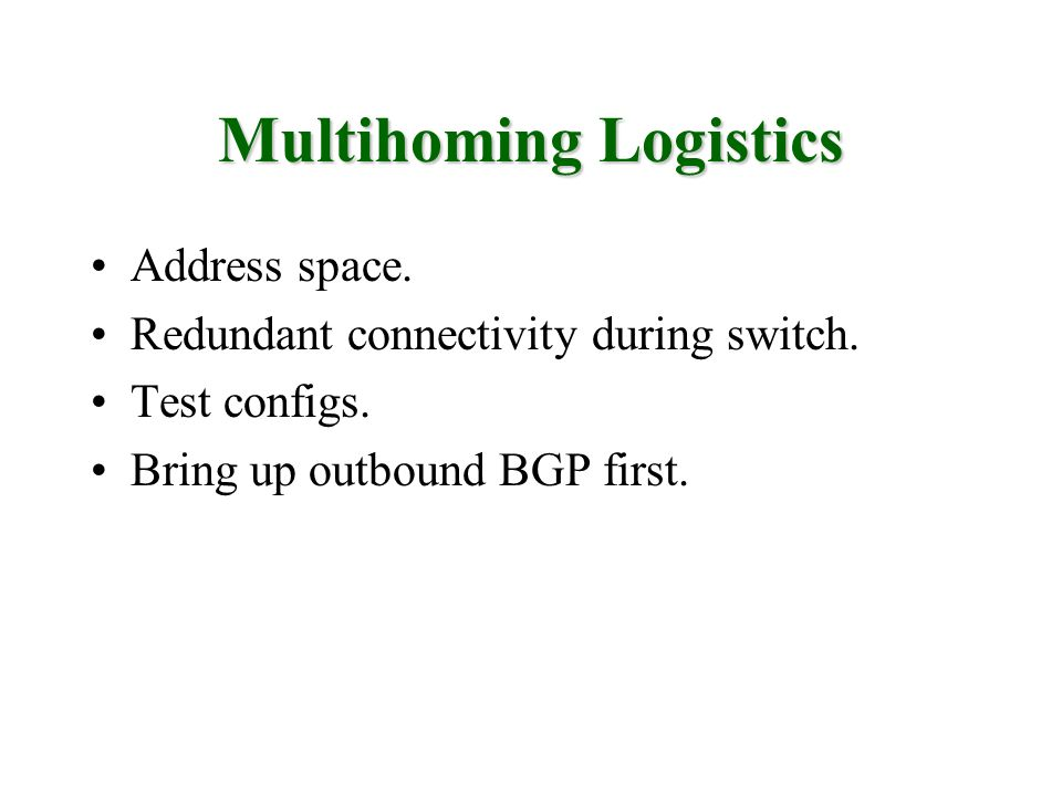 Multihoming Logistics Address space.Redundant connectivity during switch.