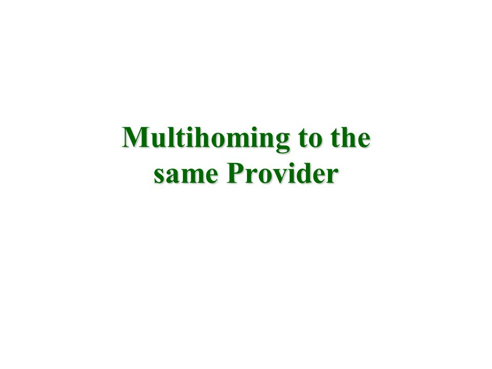 Multihoming to the same Provider