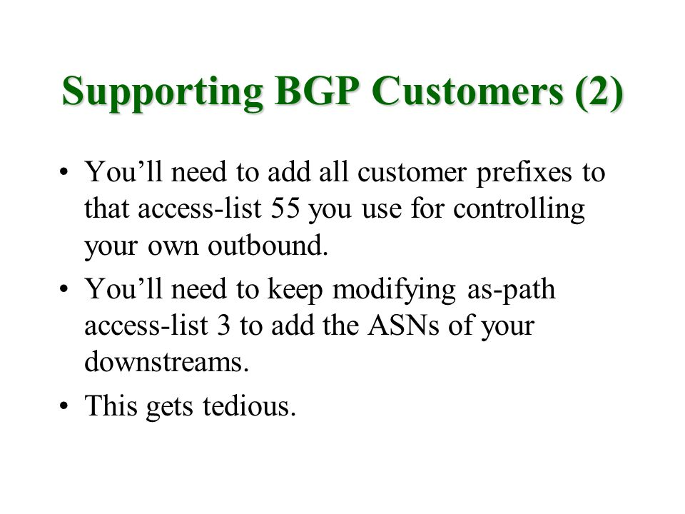 Supporting BGP Customers (2) Youll need to add all customer prefixes to that access-list 55 you use for controlling your own outbound.