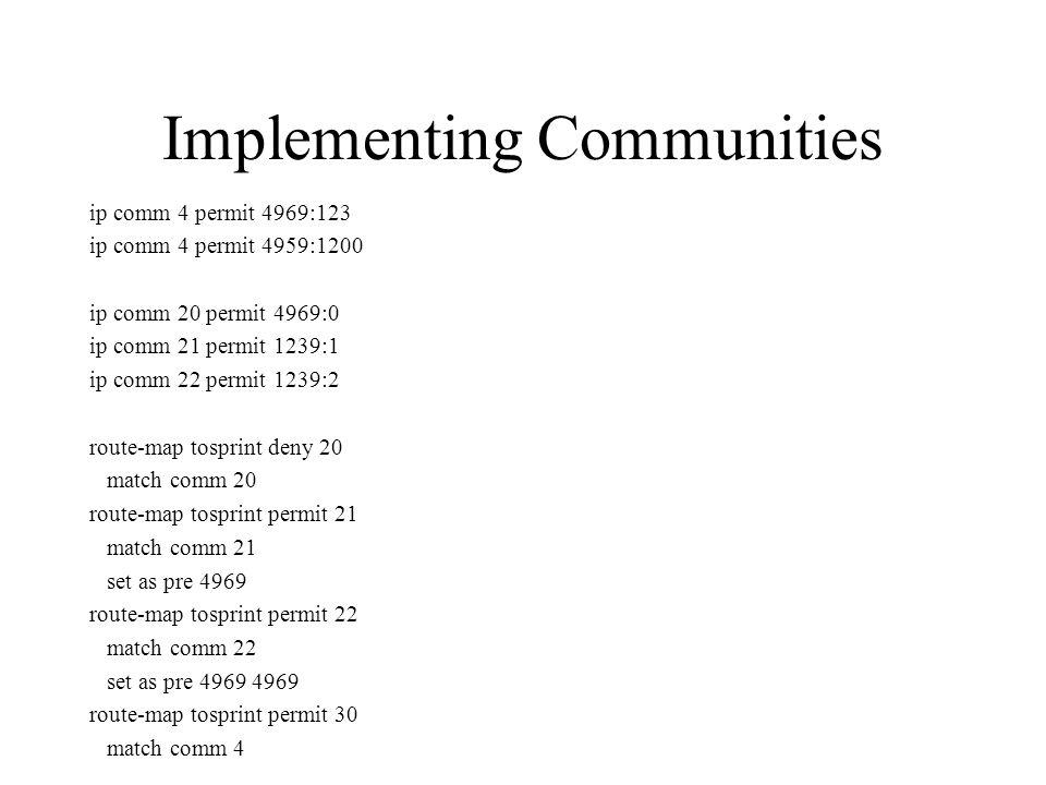 Implementing Communities ip comm 4 permit 4969:123 ip comm 4 permit 4959:1200 ip comm 20 permit 4969:0 ip comm 21 permit 1239:1 ip comm 22 permit 1239