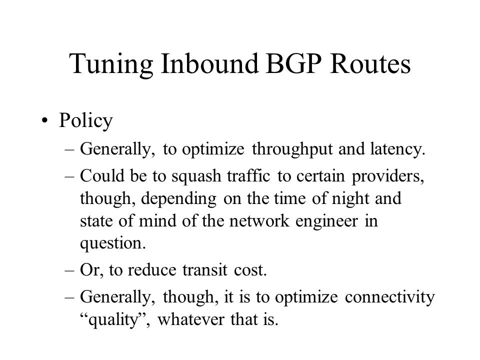 Tuning Inbound BGP Routes Policy –Generally, to optimize throughput and latency. –Could be to squash traffic to certain providers, though, depending o